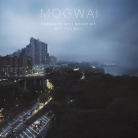 mogwai_hardcore_will_never_die_but_you_will